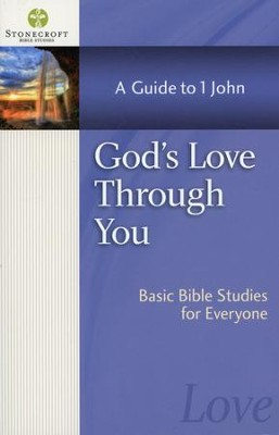 God's Love Through You: A Guide to I John (1 John)   -     By: Stonecroft Ministries