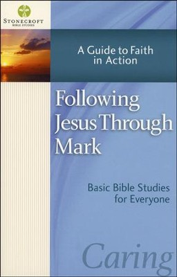 Following Jesus Through Mark: A Guide to Faith in Action (Mark)  -     By: Stonecroft Ministries
