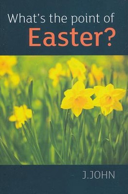 What's the Point of Easter?  -     By: J. John