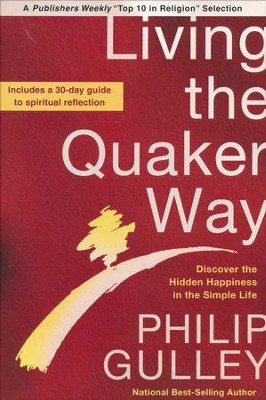 Living the Quaker Way: Discover the Hidden Happiness in the Simple Life  -     By: Philip Gulley