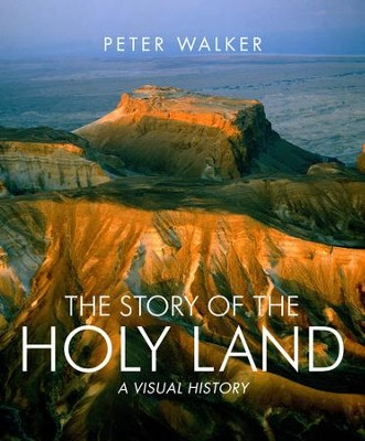 The Story of the Holy Land: A Visual History  -     By: Peter Walker