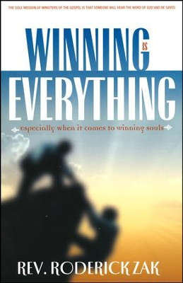Winning is Everything: Especially When It Comes to Winning Souls  -     By: Rev. Roderick Zak