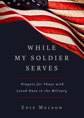 While My Soldier Serves   -     By: Edie Melson