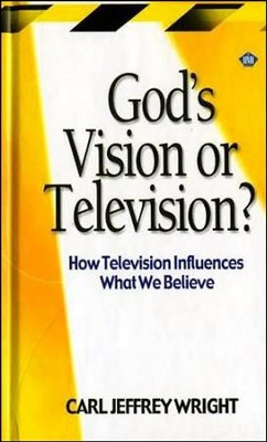 God's Vision or Television: How Television Influences What We Believe  -     By: Carl Jeffrey Wright