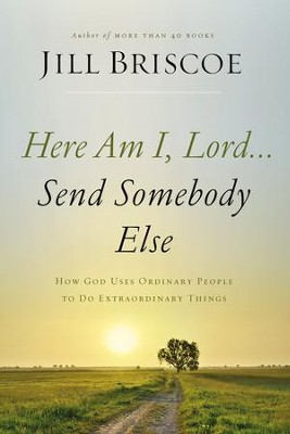Here Am I, Lord...Send Somebody Else: How God Uses Ordinary People to Do Extraordinary Things - eBook  -     By: Jill Briscoe