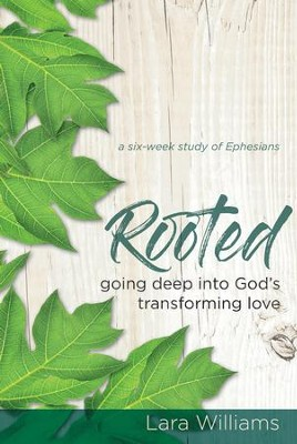 Rooted: Going Deep into God's Transforming Love - eBook  -     By: Lara Williams