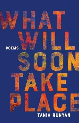What Will Soon Take Place: Poems - eBook  -     By: Tania Runyan