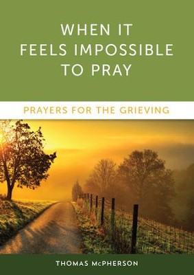 When It Feels Impossible to Pray: Prayers for the Grieving - eBook  -     By: Thomas McPherson