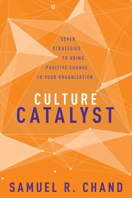Culture Catalyst: Seven Strategies to Bring Positive Change to Your Organization - eBook  -     By: Samuel R. Chand