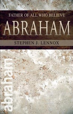 Abraham: Father of All Who Believe - eBook  -     By: Stephen J. Lennox