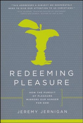 Redeeming Pleasure: How The Pursuit Of Pleasures Mirror Our Hunger For God  -     By: Jeremy Jernigan