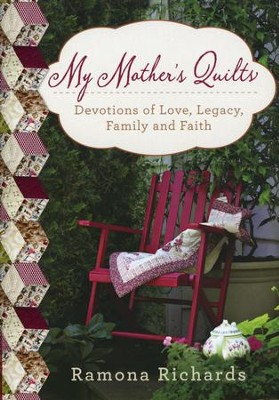 My Mother's Quilts: Devotions of Love, Legacy, Family and Faith  -     By: Ramona Richards