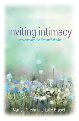 Inviting Intimacy: overcoming the lies and the shame - eBook  -     By: Marian Green, Luke Brasel