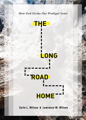 The Long Road Home: How God Forms Our Prodigal Souls - eBook  -     By: Earle L. Wilson, Lawrence W. Wilson