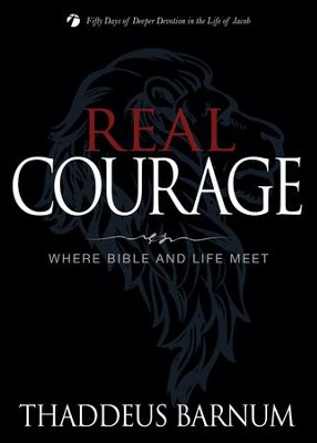 Real Courage: Where Bible and Life Meet - eBook  -     By: Thaddeus Barnum