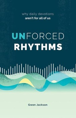 Unforced Rhythms: why daily devotions aren't for all of us - eBook  -     By: Gwen Jackson