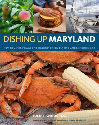 Dishing Up Maryland   -     By: Lucie L. Snodgrass