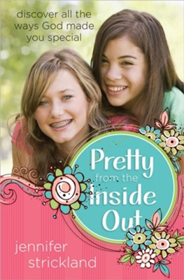 Pretty from the Inside Out: Discover All the Ways God Made You Special  -     By: Jennifer Strickland