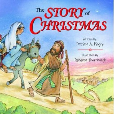 The Story of Christmas   -     By: Patricia A. Pingry     Illustrated By: Rebecca Thornburgh