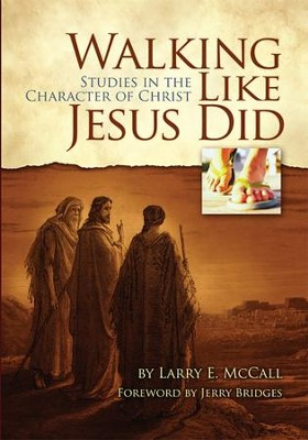 Walking Like Jesus Did: Studies in the Character of Christ - eBook  -     By: Larry E. McCall
