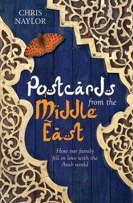 Postcards from the Middle East: How Our Family Fell in Love with the Arab World  -     By: Chris Naylor