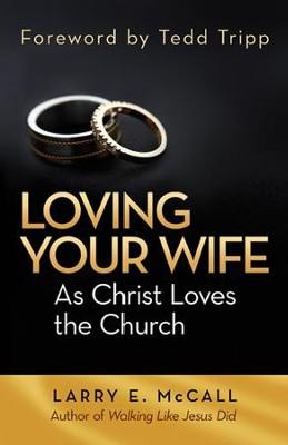 Loving Your Wife as Christ Loved the Church - eBook  -     By: Larry E. McCall