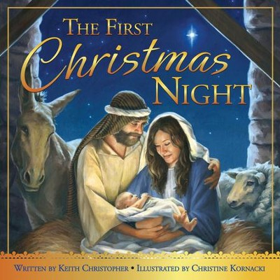 The First Christmas Night  -     By: Keith Christopher     Illustrated By: Christine Kornacki