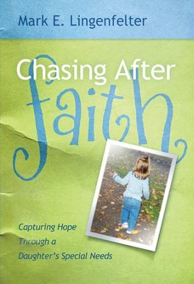 Chasing After Faith: Capturing Hope Through a Daughter's Special Needs - eBook  -     By: Mark E. Lingenfelter