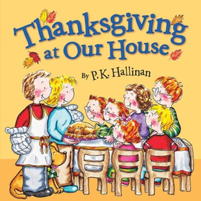 Thanksgiving at Our House  -     By: P.K Hallinan