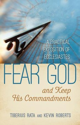 Fear God and Keep His Commandments: A Practical Exposition of Ecclesiastes - eBook  -     By: Tiberius Rata, Kevin Roberts