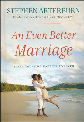 An Even Better Marriage: Start Today, Be Happier Forever  -     By: Stephen Arterburn