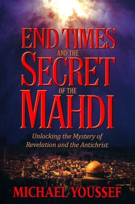 End Times and the Secret of the Mahdi: Unlocking the Mystery of Revelation and the Antichrist  -     By: Michael Youssef