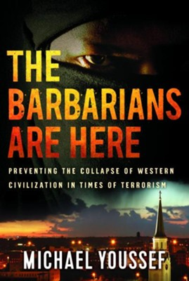 The Barbarians Are Here: Preventing the Collapse of Western Cvilization in Times of Terrorism  -     By: Michael Youssef