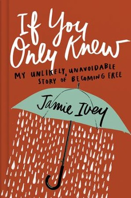 If You Only Knew: My Unlikely, Unavoidable Story of Becoming Free - eBook  -     By: Jamie Ivey