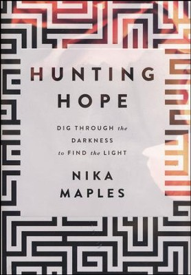 Hunting Hope: Dig Through the Darkness to Find the Light  -     By: Nika Maples