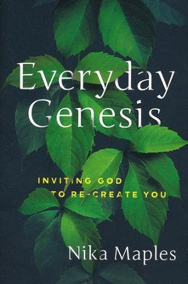 Everyday Genesis: Inviting God to Re-Create You  -     By: Nika Maples