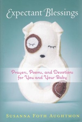 Expectant Blessings: Prayers, Poems, and Devotions for You and Your Baby  -     By: Susanna Foth Aughtmon