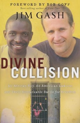 Divine Collision: An African Boy, an American Lawyer, and Their Remarkable Battle for Freedom  -     By: Jim Gash
