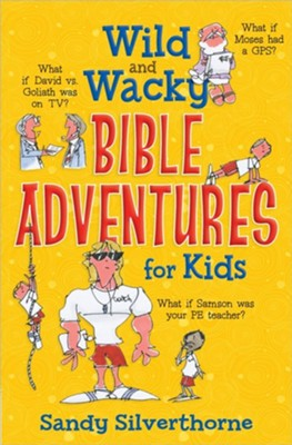 Wild and Wacky Bible Adventures for Kids   -     By: Sandy Silverthorne