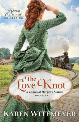 The Love Knot (Hearts Entwined Collection): A Ladies of Harper's Station Novella - eBook  -     By: Karen Witemeyer