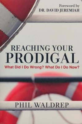 Reaching Your Prodigal: What Did I Do Wrong? What Do I Do Now?  -     By: Phil Waldrep