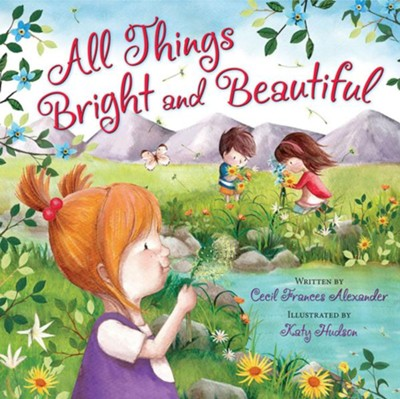 All Things Bright and Beautiful  -     By: Cecil Frances Alexander