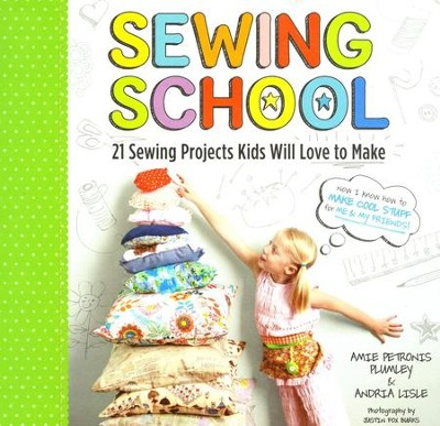 Sewing School: Hand-Sewing Projects  Kids Will Love to Make  -     By: Amie Plumley