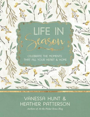 Life in Season: Celebrate the Moments That Fill Your Heart & Home  -     By: Vanessa Hunt, Heather Patterson