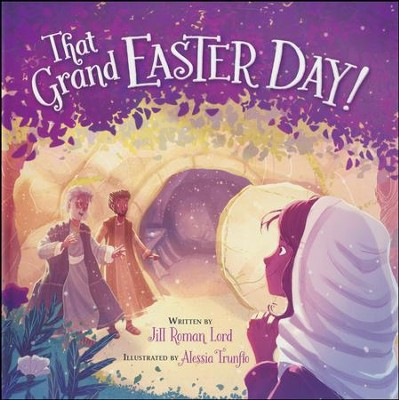 That Grand Easter Day!  -     By: Jill Roman Lord     Illustrated By: Alessia Trunfio