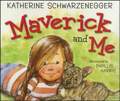 Maverick and Me  -     By: Katherine Schwarzenegger     Illustrated By: Phyllis Harris