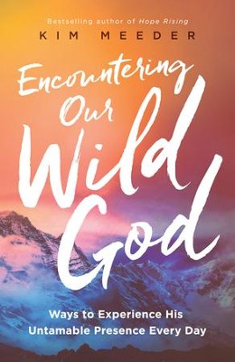 Encountering Our Wild God: Ways to Experience His Untamable Presence Every Day - eBook  -     By: Kim Meeder
