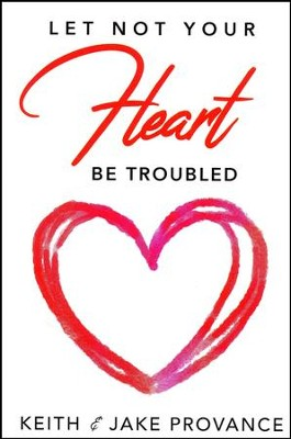 Let Not Your Heart Be Troubled  -     By: Jake Provance, Keith Provance