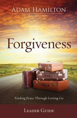 Forgiveness Leader Guide: Finding Peace Through Letting Go - eBook  -     By: Adam Hamilton