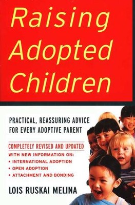 Raising Adopted Children: Practical, Reassuring Advice for Every Adoptive Parent, Revised          -     By: Lois Ruskai Melina